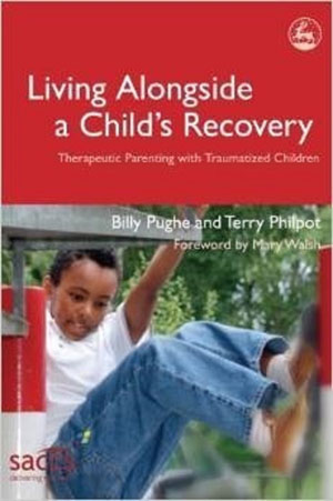 Living Alongside a Child's Recovery: Therapeutic Parenting with Traumatized Children