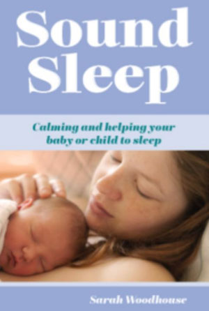 Sound Sleep: Calming and Helping your Baby or Child to Sleep