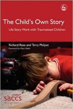 The Child's Own Story: Life Story Work with Traumatized Children