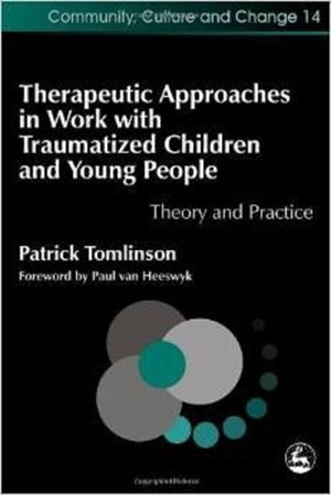 Therapeutic Approaches in Work with Traumatized Children and Young People - Theory and Practice