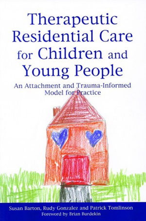 Therapeutic Residential Care for Children and Young People: An Attachment and Trauma-informed Model for Practice